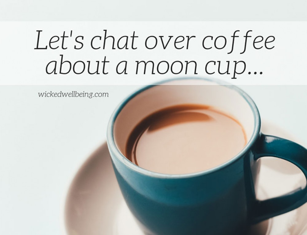 Let's chat over coffee about a moon cup…