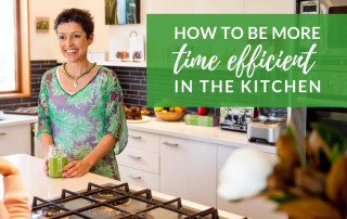 Be more time efficient in the kitchen - Wicked Wellbeing